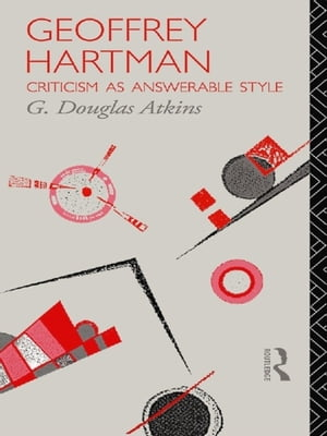 Geoffrey Hartman Criticism as Answerable Style