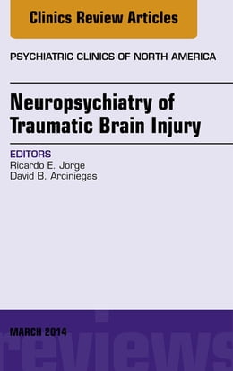 Book Neuropsychiatry of Traumatic Brain Injury, An Issue of Psychiatric Clinics of North America, E-Book by Ricardo Jorge, MD