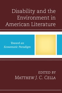 Disability and the Environment in American Literature: Toward an Ecosomatic Paradigm
