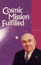 Cosmic Mission Fulfilled by Ralph M. Lewis