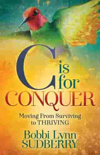 C is for Conquer: Dealing with Cancer and still Embracing Life