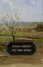 The Three Sisters: A drama in four acts by Anton Chekhov
