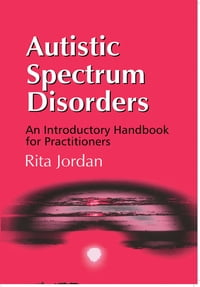 Autistic Spectrum Disorders: An Introductory Handbook for Practitioners