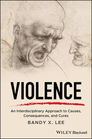 Violence: An Interdisciplinary Approach to Causes, Consequences, and Cures by Bandy X. Lee