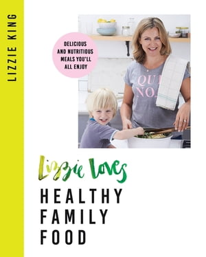 Lizzie Loves Healthy: Family Food