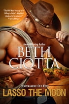 Lasso the Moon: Peacemakers: Old West (Book 1) by Beth Ciotta