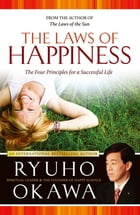 The Laws of Happiness: The Four Principles for a Successful Life by Ryuho Okawa