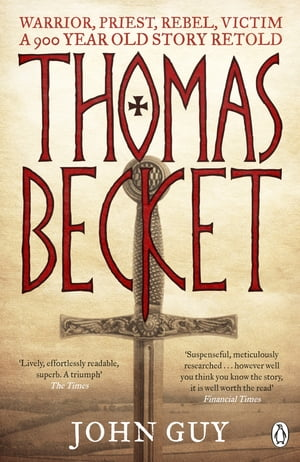 Thomas Becket Warrior,  Priest,  Rebel,  Victim: A 900-Year-Old Story Retold