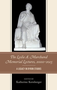 The Leslie A. Marchand Memorial Lectures, 2000–2015: A Legacy in Byron Studies