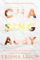 Chasing Abby: A Young Adult Coming of Age Romance by Trisha Leigh