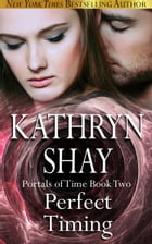 Perfect Timing: Portals of Time by Kathryn Shay