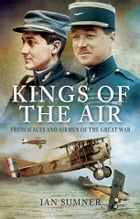 Kings of the Air: French Aces and Airmen of the Great War by Ian Sumner