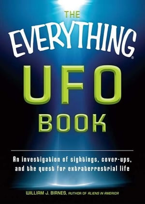 The Everything UFO Book: An investigation of sightings,  cover-ups,  and the quest for extraterrestial life An investigation of sightings,  cover-ups,  an
