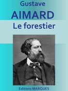 Le forestier: Edition intégrale by Gustave Aimard