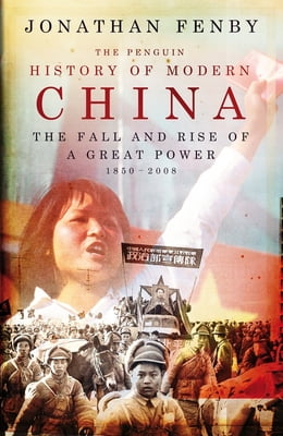 Book The Penguin History of Modern China: The Fall and Rise of a Great Power, 1850 - 2009 by Jonathan Fenby