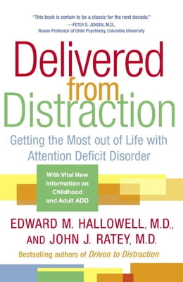 Book Delivered from Distraction: Getting the Most out of Life with Attention Deficit Disorder by Edward M. Hallowell, M.D.