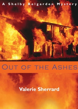 Out of the Ashes: A Shelby Belgarden Mystery