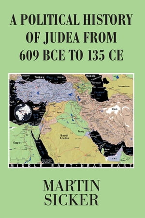 A Political History of Judea from 609 Bce to 135 Ce