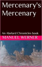 Mercenary's Mercenary: An Abelard Chronicles Book by Manuel Werner