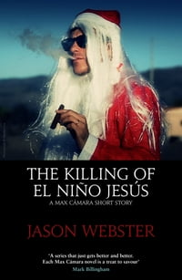 The Killing of el Niño Jesús: A Max Cámara Short Story
