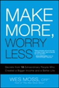 Make More, Worry Less: Secrets from 18 Extraordinary People Who Created a Bigger Income and a…