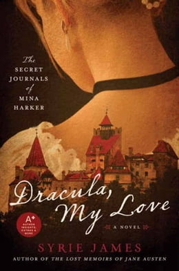 Book Dracula, My Love: The Secret Journals of Mina Harker by Syrie James
