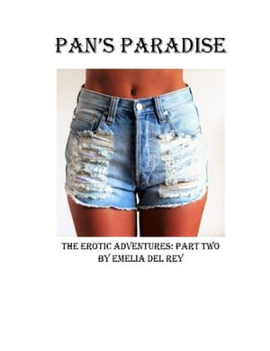 Pan's Paradise: The Erotic Adventures: Pan's Paradise, #2 by Emelia del Rey