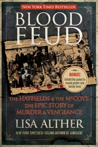 Blood Feud: The Hatfields and the McCoys: The Epic Story of Murder and Vengeance