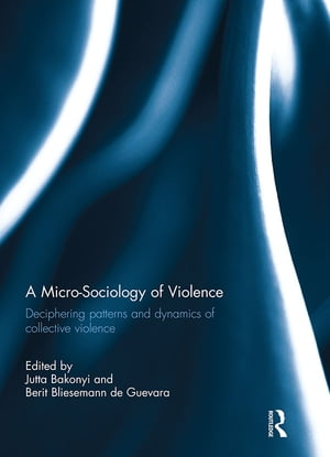 A Micro-Sociology of Violence Deciphering patterns and dynamics of collective violence