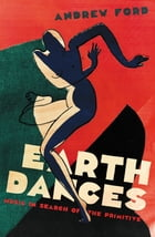Earth Dances: Music in search of the primitive by Andrew Ford