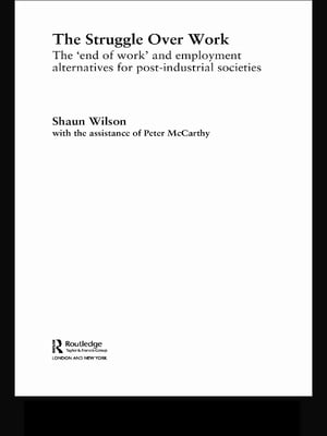 The Struggle Over Work The 'End of Work' and Employment Alternatives in Post-Industrial Societies