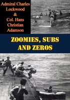 Zoomies, Subs And Zeros by Admiral Charles Lockwood