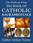 The NuEvan Press Big Book of Catholic Sacramentals by Father Arthur Tonne