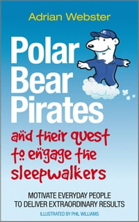 Polar Bear Pirates and Their Quest to Engage the Sleepwalkers: Motivate everyday people to deliver…