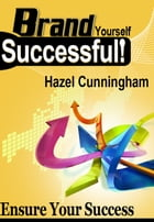 Brand Yourself Successful: Ensure Your Success by Hazel Cunningham