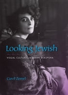 Looking Jewish: Visual Culture and Modern Diaspora by Carol Zemel