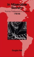 In Miserable Slavery: Thomas Thistlewood in Jamaica, 1750-86 by Douglas Hall