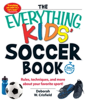 The Everything Kids' Soccer Book Rules,  Techniques,  and More About Your Favorite Sport!