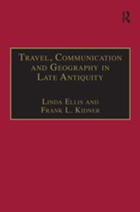 Travel, Communication and Geography in Late Antiquity: Sacred and Profane