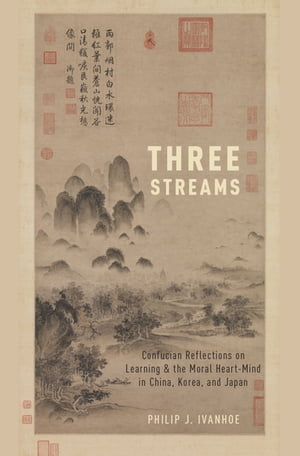Three Streams Confucian Reflections on Learning and the Moral Heart-Mind in China,  Korea,  and Japan