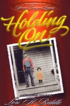 Holding On: Volume One of the Spring Canyon Legacy by Lori H. Riddle