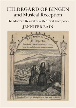 Hildegard of Bingen and Musical Reception The Modern Revival of a Medieval Composer