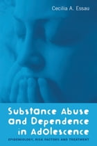 Substance Abuse and Dependence in Adolescence: Epidemiology, Risk Factors and Treatment