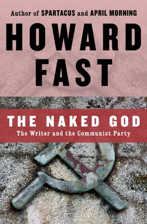 The Naked God The Writer and the Communist Party