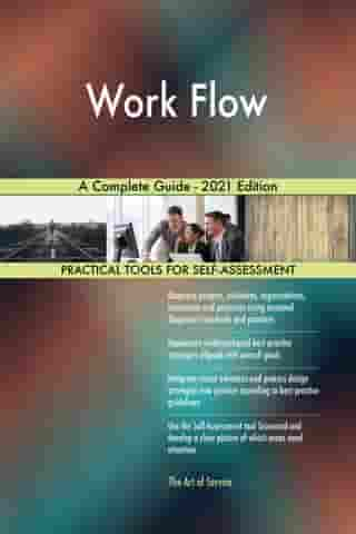 Work Flow A Complete Guide - 2021 Edition by Gerardus Blokdyk