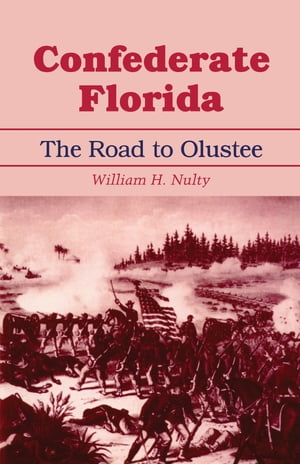 Confederate Florida: The Road to Olustee by William H. Nulty