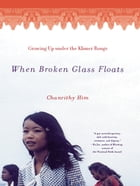 When Broken Glass Floats: Growing Up Under the Khmer Rouge by Chanrithy Him