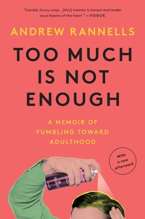 Too Much Is Not Enough: A Memoir of Fumbling Toward Adulthood de Andrew Rannells