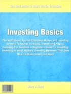 Investing Basics: The Wall Street Journal Complete Money and Investing Secrets To Money Investing, Investment Advice,  by Mary Kong