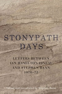 Stonypath Days: Letters between Ian Hamilton Finlay and Stephen Bann 1970-72